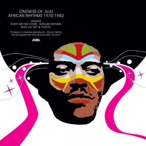 Oneness Of Juju -African Rhythms 1970-1982