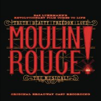 Original Broadway Cast Of Moulin Rouge! The Musical - Moulin Rouge! The Musical Original Broadway Cast Recording