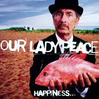 Our Lady Peace - Happiness Is Not A Fish That You Can Catch
