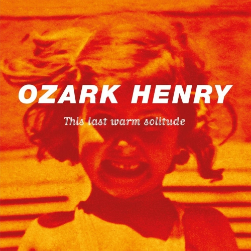 Ozark Henry This Last Warm Solitude Upcoming Vinyl