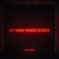 Pale Waves -My Mind Makes Noises