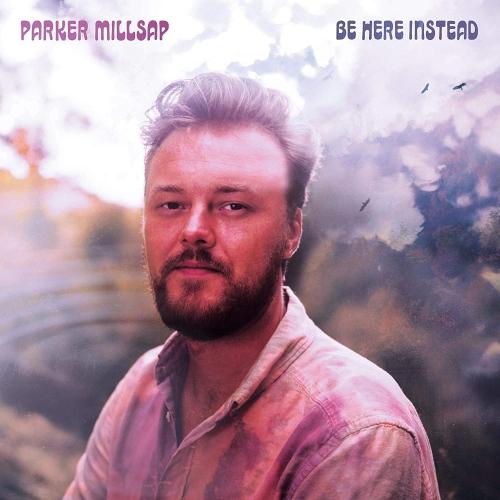 Parker Millsap -Be Here Instead