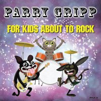 Parry Gripp - For Kids About To Rock