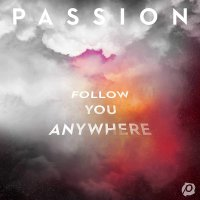 Passion - Follow You Anywhere