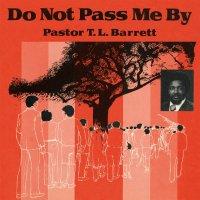Pastor T.l. Barrett -Do Not Pass Me By Vol. I