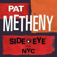Pat Metheny - Side-Eye Nyc
