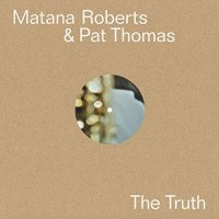 Pat Thomas & Matana Roberts -The Truth