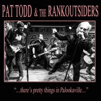 Pat Todd &  Rankoutsiders -There's Pretty Things In Palookaville