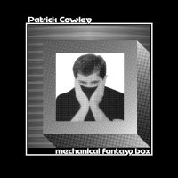 Patrick Cowley - Mechanical Fantasy Box
