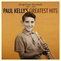 Paul Kelly -Songs From The South. Greatest Hits 1985-2019