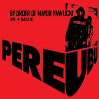 Pere Ubu -By Order Of Mayor Pawlicki