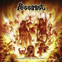 Pessimist - Slaughtering The Faithful