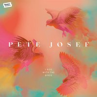 Pete Josef -I Rise With The Birds