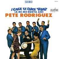 Pete Rodriguez -I Like It Like That (A Mi Me Gusta Asi)
