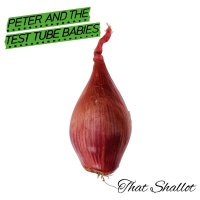 Peter  &  The Test Tube Babies - That Shallot