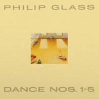 Philip Glass -Dance Nos. 1-5