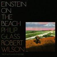 Philip Glass / Robert Wilson -Einstein On The Beach
