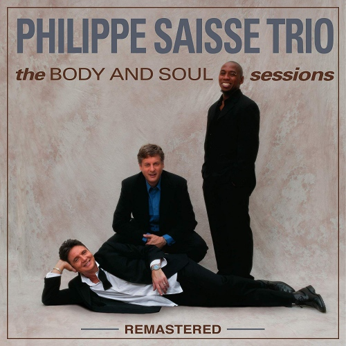 Phillippe Saisse Trio - The Body And Soul Sessions Remastered