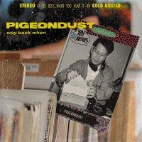 Pigeondust - Way Back When