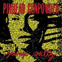 Pinhead Gunpowder -Jump Salty