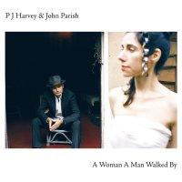 Pj Harvey  &  John Parish -A Woman A Man Walked By