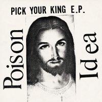 Poison Idea -Pick Your King