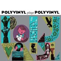 Polyvinyl Plays Polyvinyl - Polyvinyl Plays Polyvinyl