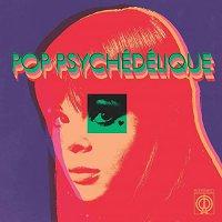 Pop Psychedelique (Best Of French Psychedelic Pop) - Pop Psychedelique