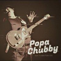 Popa Chubby - Back To New York City