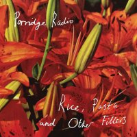 Porridge Radio -Rice Pasta & Other Fillers