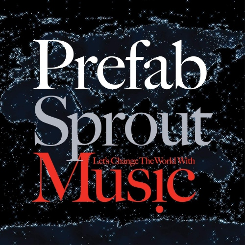 Prefab Sprout - Let's Change The World With Music Remastered