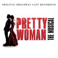 Pretty Woman (Original Broadway Cast) - Pretty Woman: The Musical Original Broadway Cast Recording