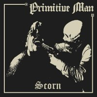 Primitive Man -Scorn