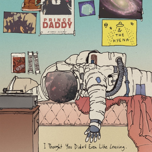 Prince Daddy  &  The Hyena - I Thought You Didn't Even Like Leaving