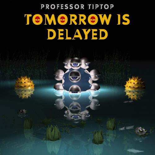 Professor Tip Top - Tomorrow Is Delayed