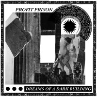 Profit Prison - Dreams Of A Dark Building