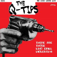 Q-Tips - There Are Those Who Drill Violently