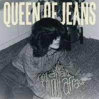 Queen Of Jeans - If You're Not Afraid, I'm Not Afraid