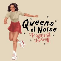 Queens Of Noise -Up Against The Wall / Victimized