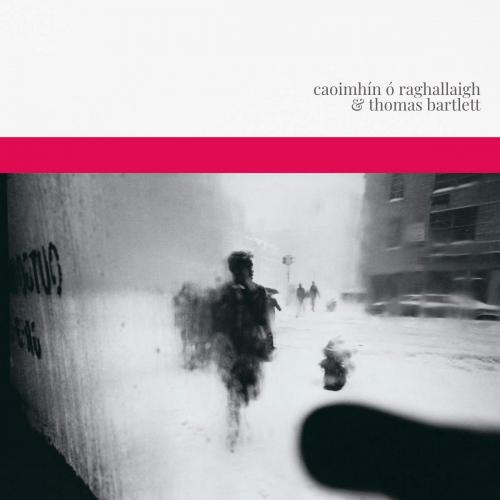 Raghallaign,Caoimhin O & Thomas Bartlett - Caoimhin O Raghallaigh & Thomas Bartlett