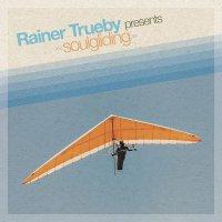 Rainer Trueby - Rainer Trueby Presents Soulgliding