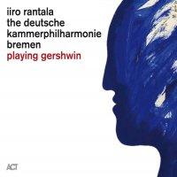 Iiro Rantala / Deutsche Kammerphilharmonie Bremen - Playing Gershwin