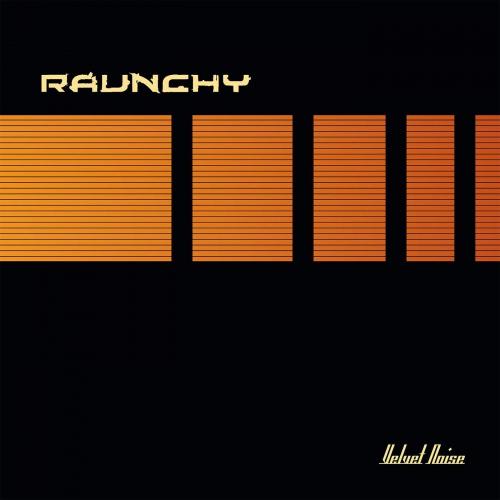 Raunchy - Velvet Noise