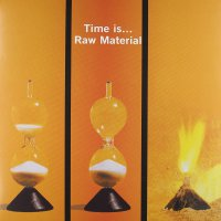 Raw Material -Time Is