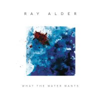 Ray Alder - What The Water Wants Black