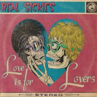 Real Sickies -Love Is For Lovers