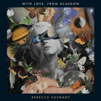 Rebecca Vasmant -With Love From Glasgow