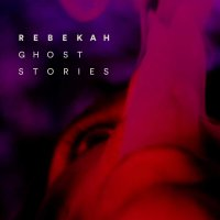 Rebekah - Ghost Stories
