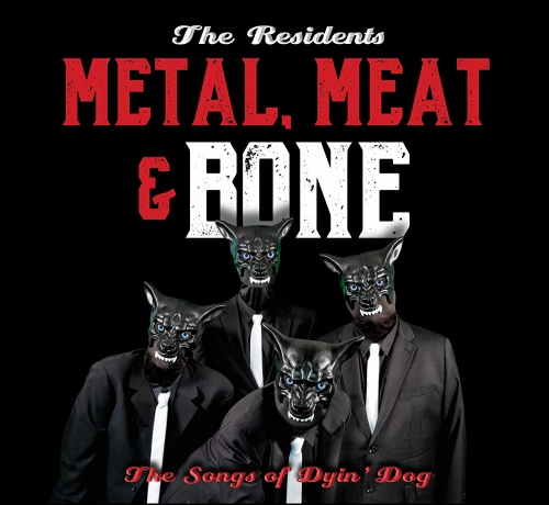 Residents -It's Metal, Meat & Bone: The Songs Of Dyin' Dog