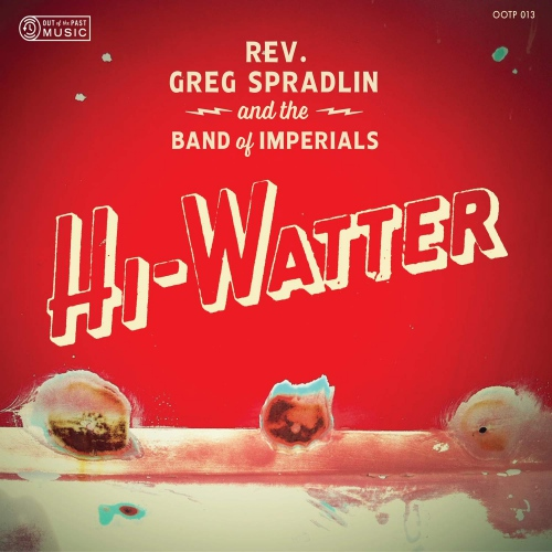 Rev. Greg Spradlin And The Band Of Imperials -Hi-Watter